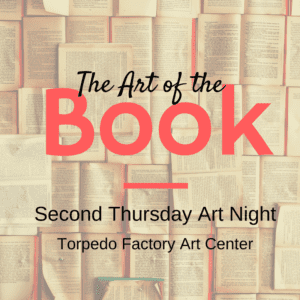 The Art of the Book: Second Thursday Art Night at the Torpedo Factory Art Center